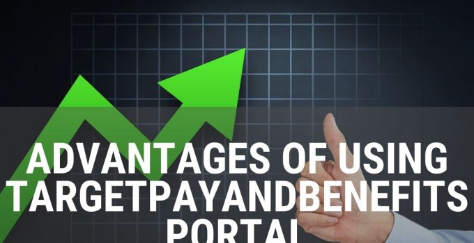 Advantages of Using TargetPayandBenefits Portal